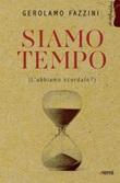 Siamo tempo. (L'abbiamo scordato?) Libro di  Gerolamo Fazzini