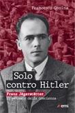 Solo contro Hitler. Franz Jägerstätter. Il primato della coscienza Ebook di  Francesco Comina