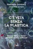 C'è vita senza la plastica. Perché farne a meno prima di morire soffocati Ebook di  Nathalie Gontard, Hélène Seingier