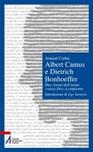 Albert Camus e Dietrich Bonhoeffer. Due visioni dell'uomo «senza Dio» a confronto