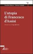 L'utopia di Francesco d'Assisi Libro di  Fabrice Hadjadj, Thaddée Matura