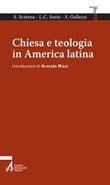 Chiesa e teologia in America Latina Libro di  Sandro Gallazzi, Silvia Scatena, L. Carlos Susin