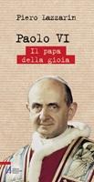 Paolo VI. Il papa della gioia Libro di  Piero Lazzarin