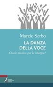 La danza della voce. Quale musica per la liturgia? Libro di  Marzio Serbo