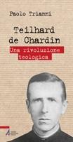Teilhard de Chardin. Una rivoluzione teologica Ebook di  Paolo Trianni