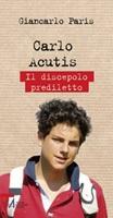 Carlo Acutis. Il discepolo prediletto Libro di  Giancarlo Paris