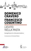 Lievito nella pasta. Evangelizzare la città postmoderna Libro di  Francesco Cosentino, Domenico Cravero