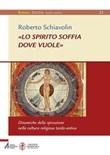 «Lo spirito soffia dove vuole». Dinamiche della spirazione nella cultura religiosa tardo-antica Ebook di  Roberto Schiavolin