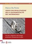 Verso una rivalutazione della sacramentalità del matrimonio? Fra etica e dogmatica nella teologia protestante contemporanea europea Libro di  Marco Da Ponte