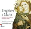 Preghiere a Maria. Invocazioni per ogni giorno del mese di maggio