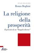 La religione della prosperità. Il pericolo di un «Vangelo diverso» Libro di  Renzo Beghini