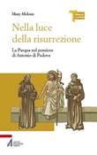Nella luce della risurrezione. La Pasqua nel pensiero di Antonio di Padova Ebook di  Mary Melone