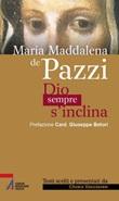 Maria Maddalena de' Pazzi. Dio sempre s'inclina Ebook di