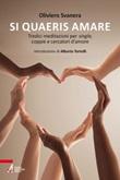 Si quaeris amare. Tredici meditazioni per single, coppie e cercatori d'amore Ebook di  Oliviero Svanera