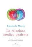 La relazione medico-paziente. Manuale di comunicazione per i professionisti della salute Ebook di  Emanuela Mazza
