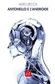 Antonello e l'androide Ebook di  Aldo Zecca