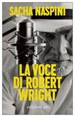 La voce di Robert Wright Ebook di  Sacha Naspini