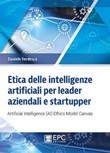 Etica delle intelligenze artificiali per leader aziendali e startupper. Artificial Intelligence (AI) Ethics Model Canvas Ebook di  Daniele Verdesca, Daniele Verdesca