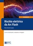 Rischio elettrico da Arc Flash. Come individuarlo, valutarlo e mitigarlo Libro di  Pietro Antonio Scarpino