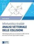 Infortunistica stradale: analisi vettoriale delle collisioni. Metodologia grafica per la valutazione delle velocità dei veicoli coinvolti negli incidenti stradali Ebook di  Franco Rabolini, Franco Rabolini