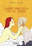L' amore prima della fine del mondo Ebook di  Jacopo Masini