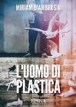 L'uomo di plastica Libro di  Miriam D'Ambrosio
