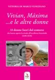 Vivian, Máxima... e le altre donne. 33 donne fuori dal comune che hanno aperto la strada all'eccellenza femminile (1050-2018) Libro di  Vittoria De Marco Veneziano
