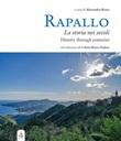 Rapallo. La storia nei secoli. Tesori e tradizioni della città e del suo territorio. Ediz. italiana e inglese Libro di