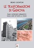 Le trasformazioni di Genova. Piani e interventi urbanistici dagli anni Settanta a oggi Libro di  Bruno Giontoni