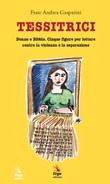 Tessitrici. Donne e Bibbia. Cinque figure per lottare contro la violenza e la separazione Libro di  Andrea Gasparini