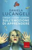 Cinque lezioni leggere sull'emozione di apprendere Ebook di  Daniela Lucangeli