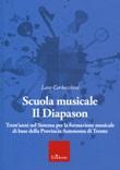 Scuola musicale Il Diapason. Trent'anni nel sistema per la formazione musicale di base della Provincia Autonoma di Trento Libro di  Lara Corbacchini