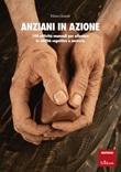 Anziani in azione. 100 attività manuali per allenare le abilità cognitive e motorie Libro di  Elena Grandi
