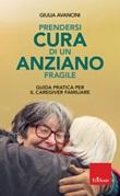 Prendersi cura di un anziano fragile. Guida pratica per il caregiver familiare Libro di  Giulia Avancini