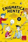 Enigmatica-mente. Sfide coinvolgenti con la matematica e la logica Ebook di  Claudio Ripamonti