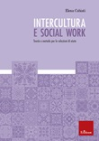 Intercultura e social work. Teoria e metodo per le relazioni di aiuto Ebook di  Elena Cabiati