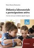Didattica laboratoriale e partecipazione attiva. Una base teorica per la didattica digitale integrata Libro di  Maria Rosaria Rosmarino