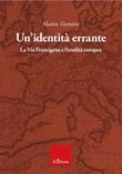 Un'identità errante. La Via Francigena e l'eredità europea Libro di  Matteo Vicentini