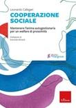 Cooperazione sociale. Mantenere l'anima autogestionaria per un welfare di prossimità Libro di  Leonardo Callegari