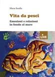 Vita da pesci. Emozioni e relazioni in fondo al mare Libro di  Marta Serafin