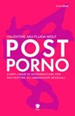Postporno. Corpi liberi di sperimentare per sovvertire gli immaginari sessuali Libro di Valentine aka Fluida Wolf