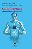 Una giornata con Schrödinger. Capire la fisica quantistica Ebook di  Charles Antoine