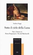 Sotto il cielo della luna. Fato e fortuna in Pietro Pomponazzi e Niccolò Machiavelli Libro di  Andrea Suggi