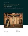 Artisti e committenti a Pisa XIII-XV secolo. Storie di stemmi, immagini, devozioni e potere Libro di  Vittoria Camelliti