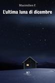L' ultima luna di dicembre Ebook di Maximilien F.,Maximilien F.