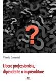 Libero professionista, dipendente o imprenditore Ebook di  Valerio Gamondi, Valerio Gamondi
