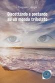 Discettando e poetando su un mondo tribolato Ebook di  Pasquale Ciampa, Pasquale Ciampa