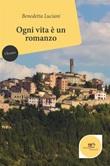 Ogni vita è un romanzo Ebook di  Benedetta Luciani, Benedetta Luciani