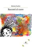 Racconti al cuore Ebook di  Michela Pacifici, Michela Pacifici