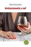 Avvinazzamento, o no? Ebook di  Maria Giacometti, Maria Giacometti